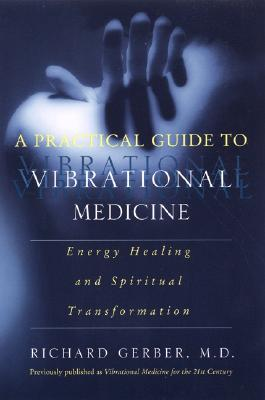 A Practical Guide to Vibrational Medicine By Gerber, Richard